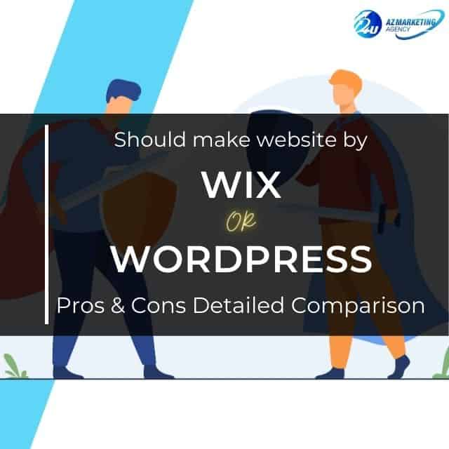 should-make-website-by-wix-or-wordpress-pros-and-cons-detailed-comparison.-azmarketing4u